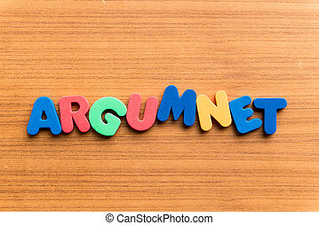 argument colorful word on the wooden background