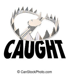 Caught Word Steel Bear Trap Catch Capture Criminal - Caught...