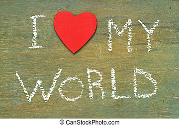Text i love my world written with chalk in old board wooden