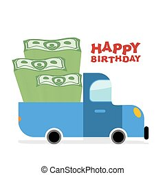 Happy Birthday. Truck with money. Pile of cash and car. Lot...