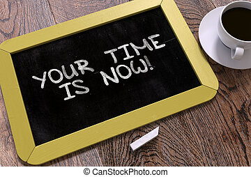 Your Time is Now - Motivation Quote on Chalkboard - Your...