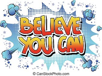 Believe you can - Comic book style word on comic book...