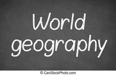 World geography lesson on blackboard or chalkboard written...