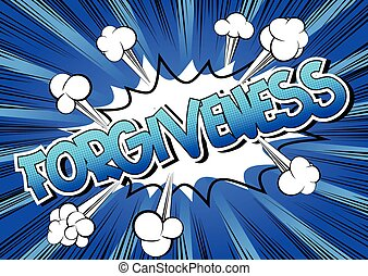 Forgiveness - Comic book style word on comic book abstract...