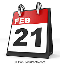 Calendar on white background. 21 February. 3D illustration.