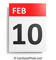 Calendar on white background. 10 February. 3D illustration.