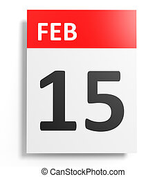 Calendar on white background. 15 February. 3D illustration.