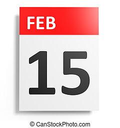 Calendar on white background. 15 February. 3D illustration.