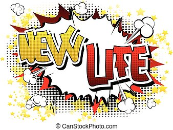 New Life - Comic book style word on comic book abstract...