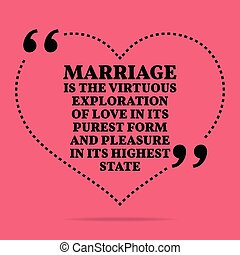 Inspirational love marriage quote. Marriage is the virtuous...