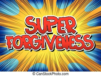 Super Forgiveness - Comic book style word on comic book...