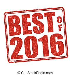 Best of 2016 stamp - Best of 2016 grunge rubber stamp on...