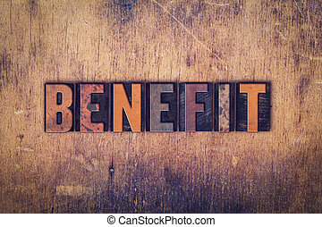 "Benefit Concept Wooden Letterpress Type - The word ""Benefit""..."