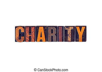 Charity Concept Isolated Letterpress Type - The word Charity...