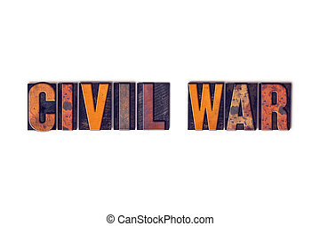 Civil War Concept Isolated Letterpress Type - The word Civil...