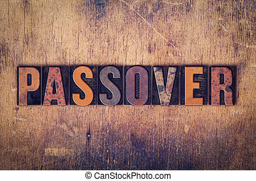 Passover Concept Wooden Letterpress Type - The word Passover...