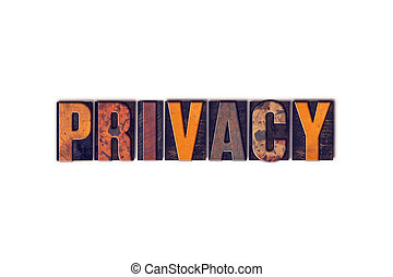 Privacy Concept Isolated Letterpress Type - The word...