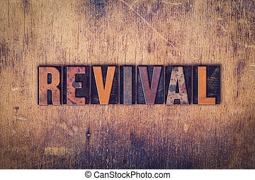 Revival Concept Wooden Letterpress Type - The word Revival...