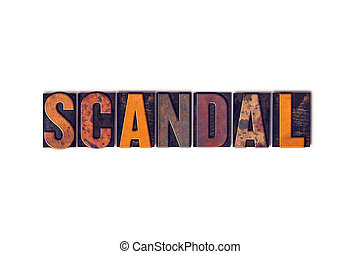 Scandal Concept Isolated Letterpress Type - The word Scandal...