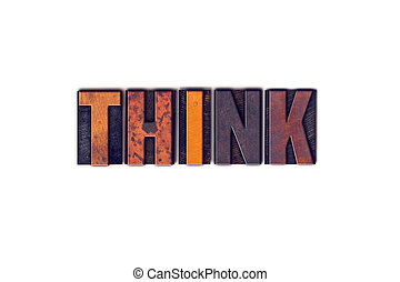 "Think Concept Isolated Letterpress Type - The word ""Think""..."