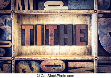 "Tithe Concept Letterpress Type - The word ""Tithe"" written in..."