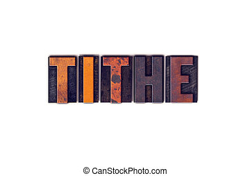 Tithe Concept Isolated Letterpress Type - The word Tithe...