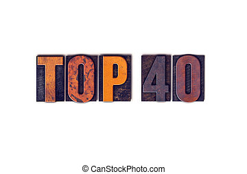 "Top 40 Concept Isolated Letterpress Type - The word ""Top 40""..."