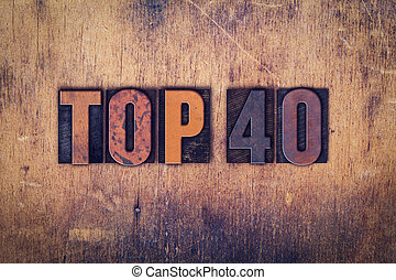 "Top 40 Concept Wooden Letterpress Type - The word ""Top 40""..."