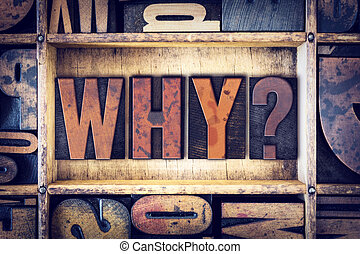 "Why Concept Letterpress Type - The word ""Why"" written in..."