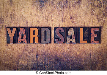 Yard Sale Concept Wooden Letterpress Type - The word Yard...