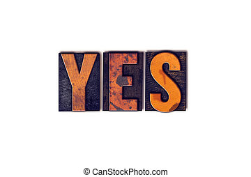 Yes Concept Isolated Letterpress Type - The word Yes written...