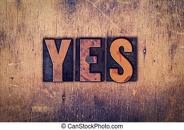 "Yes Concept Wooden Letterpress Type - The word ""Yes"" written..."