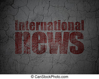 News concept: International News on grunge wall background