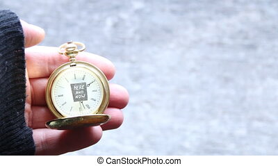 Here and Now, Time concept Text and pocket watch - Here and...