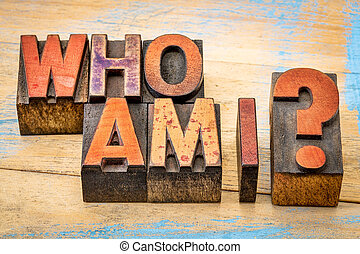 Who am I - question in wood type - Who am I - a...