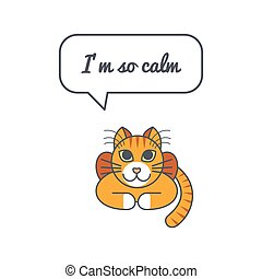 Calm cat with speech bubble and saying - Lying calm cat with...