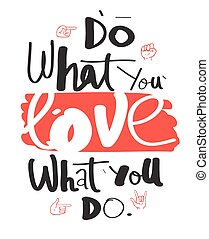 Do what you love, love what you do. Hand drawn quote for your design