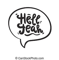 Hell yeah, speech bubble inspirational quote, typography art