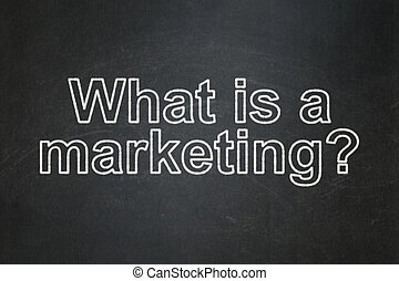 Advertising concept: What is a Marketing? on chalkboard background