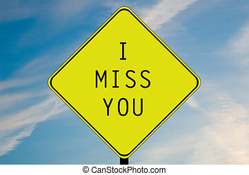 I miss you sign - A yellow and black I miss you sign.