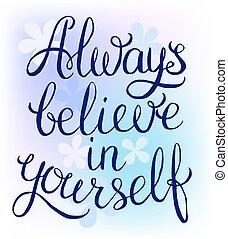Always believe in yourself - inspirational quote Handwritten...