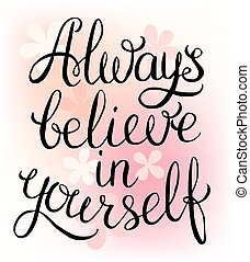 Always believe in yourself - inspirational quote Handwritten...