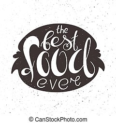 vector illustration of hand lettering inspiring quote - the best food ever in hamburger silhouette.