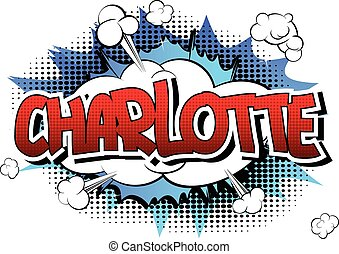 Charlotte - Comic book style female name on comic book...