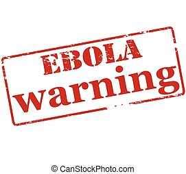 Ebola warning - Rubber stamp with text Ebola warning inside,...