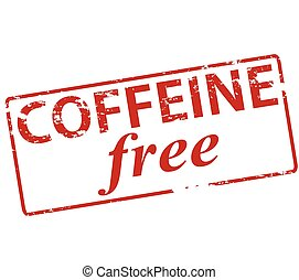 Coffeine free - Rubber stamp with text coffeine free inside,...