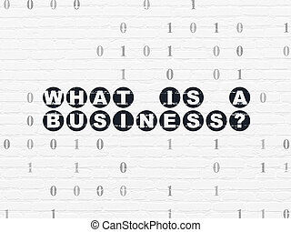 Finance concept: What is a Business? on wall background
