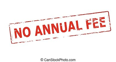 No annual fee - Rubber stamp with text no annual fee inside,...