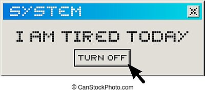 computer tired message - Creative design of computer tired...