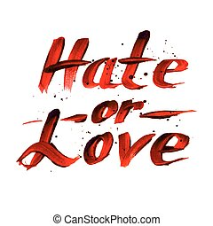 Hate or Love red sign, calligraphy vector design